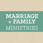 Marriage + Family Ministries