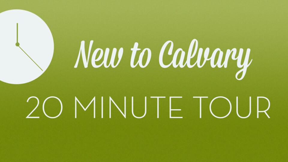 New to Calvary - 20 Minute Tour