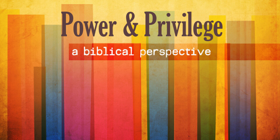 Power & Privlege: A Biblical Perspective
