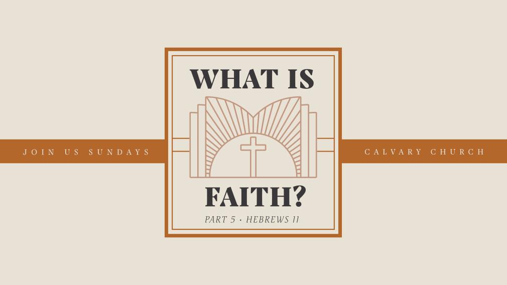 """What is Faith?"" - Sunday Series"