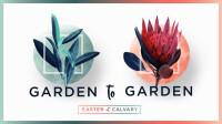 Garden to Garden - Easter 2021
